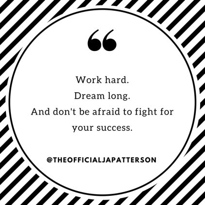 Work hard.Dream long.And don't be afraid to fight for your success..png