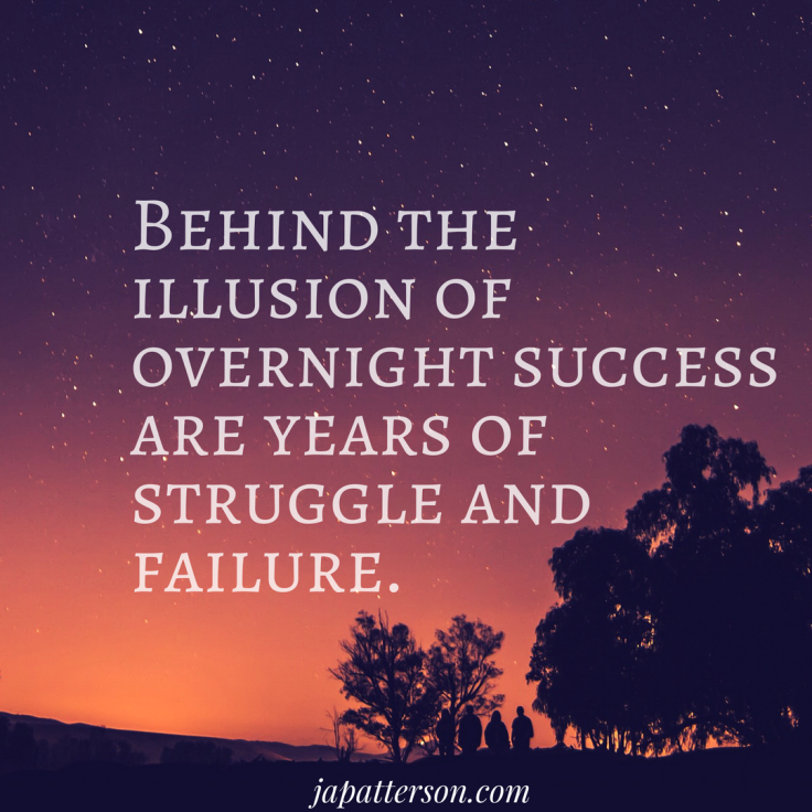 Behind the illusion of overnight success are years of struggle and failure.